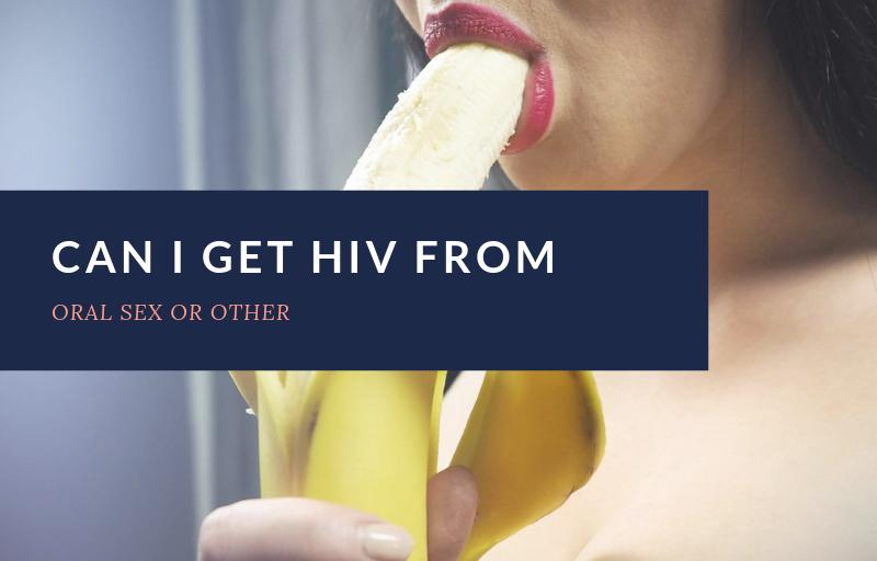 HIV basics: Can I get HIV From Oral Sex?