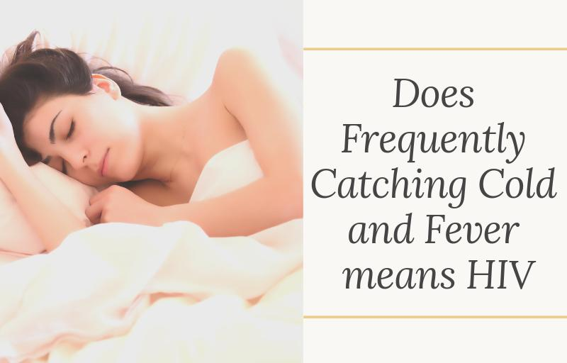 Does Frequently Catching Cold and Fever means HIV