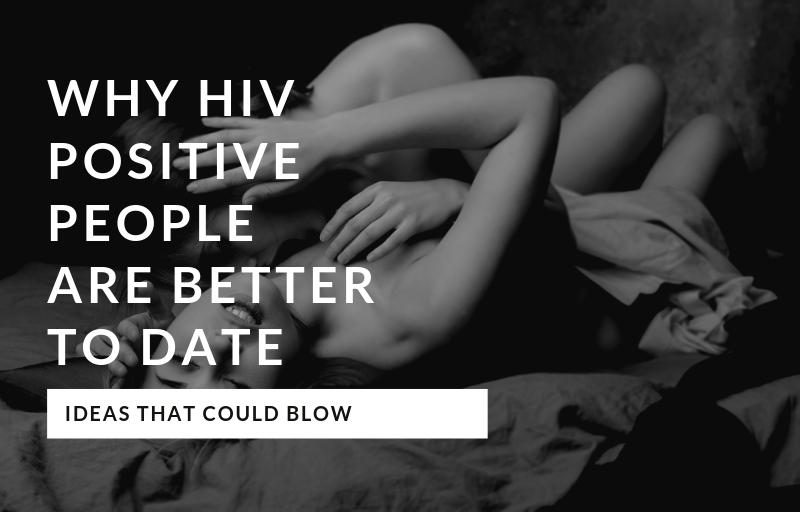 Why HIV Positive men are better to date
