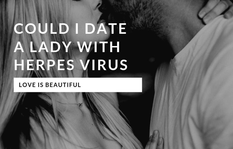Could I date a lady with herpes virus